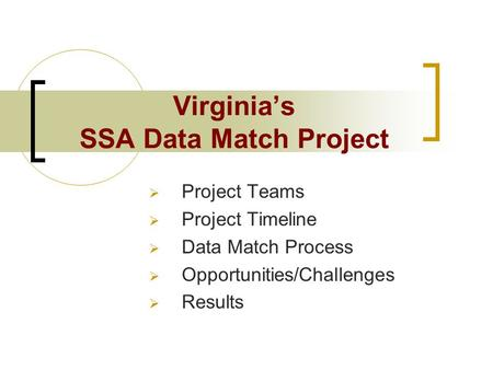 Virginia's SSA Data Match Project  Project Teams  Project Timeline  Data Match Process  Opportunities/Challenges  Results.