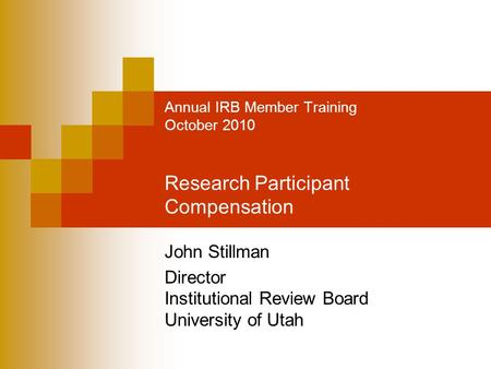 Annual IRB Member Training October 2010 Research Participant Compensation John Stillman Director Institutional Review Board University of Utah.