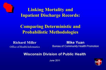 Linking Mortality and Inpatient Discharge Records: Comparing Deterministic and Probabilistic Methodologies Richard Miller Office of Health Informatics.