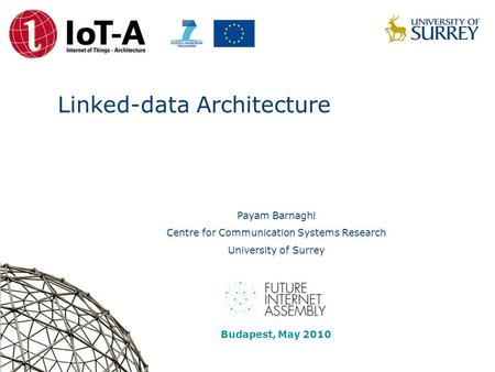 Linked-data Architecture Payam Barnaghi Centre for Communication Systems Research University of Surrey FIA Budapest Linked data session Budapest, May 2010.
