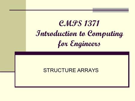CMPS 1371 Introduction to Computing for Engineers STRUCTURE ARRAYS.