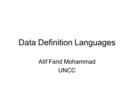 Data Definition Languages Atif Farid Mohammad UNCC.