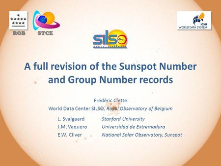 A full revision of the Sunspot Number and Group Number records Frédéric Clette World Data Center SILSO, Royal Observatory of Belgium L. Svalgaard Stanford.