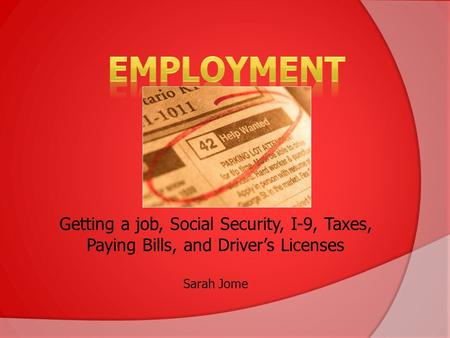 Getting a job, Social Security, I-9, Taxes, Paying Bills, and Driver's Licenses Sarah Jome.
