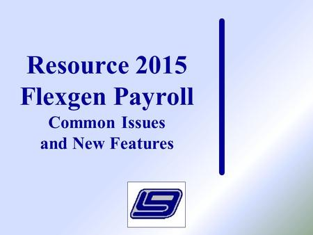 Resource 2015 Flexgen Payroll Common Issues and New Features.