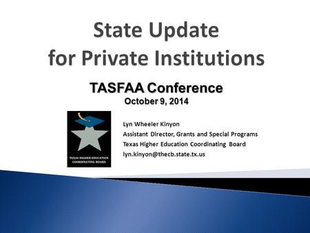 Lyn Wheeler Kinyon Assistant Director, Grants and Special Programs Texas Higher Education Coordinating Board TASFAA Conference.