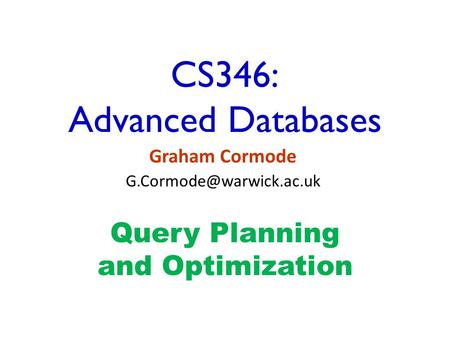 CS346: Advanced Databases Graham Cormode Query Planning and Optimization.