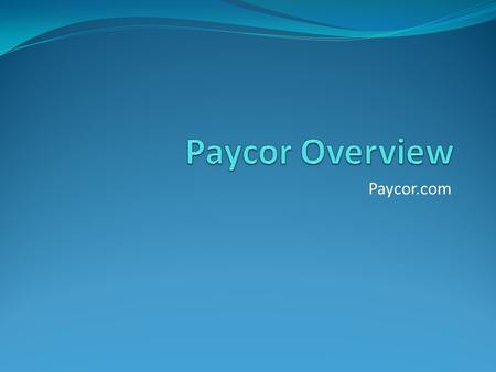 Paycor.com. Benefits of Paycor Agency news and announcements Access to Time on Demand – system where you view your punches, benefit balances, and request.