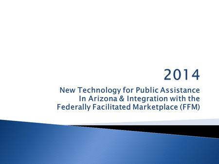 New Technology for Public Assistance In Arizona & Integration with the Federally Facilitated Marketplace (FFM)