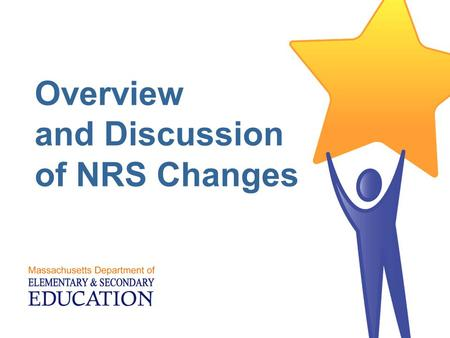 Overview and Discussion of NRS Changes. Massachusetts Department of Elementary and Secondary Education 2 NRS Changes for FY13 AGENDA  Review changes.