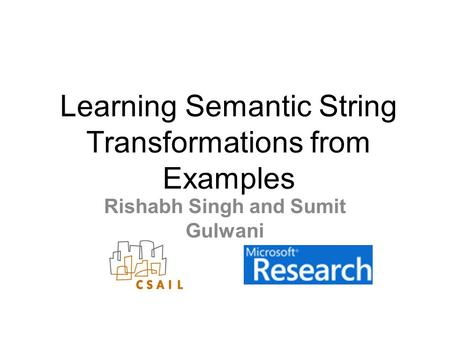 Learning Semantic String Transformations from Examples Rishabh Singh and Sumit Gulwani.