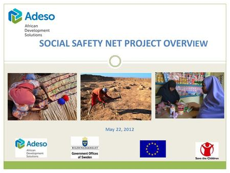 SOCIAL SAFETY NET PROJECT OVERV IEW May 22, 2012.