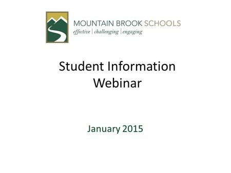 Student Information Webinar January 2015. Agenda ACT—Alabama Technical Readiness Webinars Schedule (brief) Status Update on Mountain Brook requested INow.