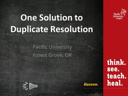 One Solution to Duplicate Resolution Pacific University Forest Grove, OR.