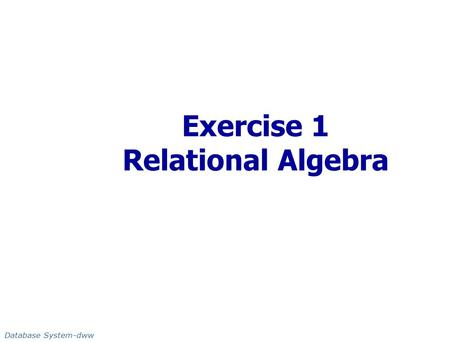 Exercise 1 Relational Algebra Database System-dww.