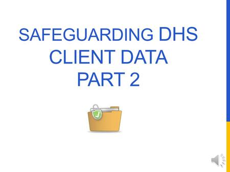 SAFEGUARDING DHS CLIENT DATA PART 2 SAFEGUARDING PHI AND HIPAA Safeguards must: Protect PHI from accidental or intentional unauthorized use/disclosure.