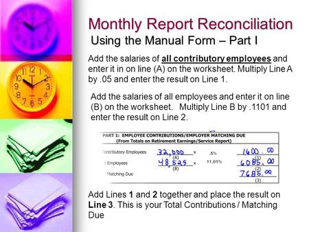 Monthly Report Reconciliation Using the Manual Form – Part I Add the salaries of all contributory employees and enter it in on line (A) on the worksheet.