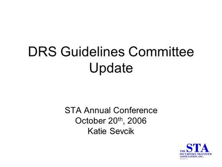 DRS Guidelines Committee Update STA Annual Conference October 20 th, 2006 Katie Sevcik.