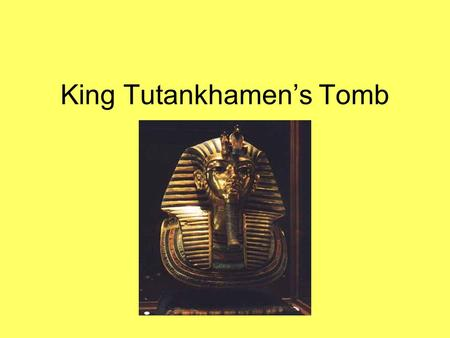 King Tutankhamen's Tomb. Howard Carter May 9, 1874 ­ March 2, 1939. English archaeologist and Egyptologist. most famous as the discoverer of KV62, the.