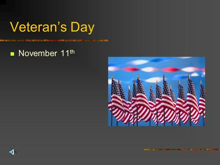 Veteran's Day November 11 th Veteran's Day Memorial Day November 11 Thank and honor those who have served honorably in the military (in wartime or peacetime)