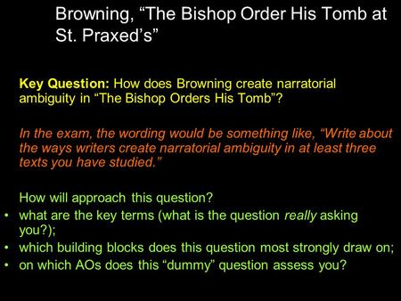 "Browning, ""The Bishop Order His Tomb at St. Praxed's"" Key Question: How does Browning create narratorial ambiguity in ""The Bishop Orders His Tomb""? In."