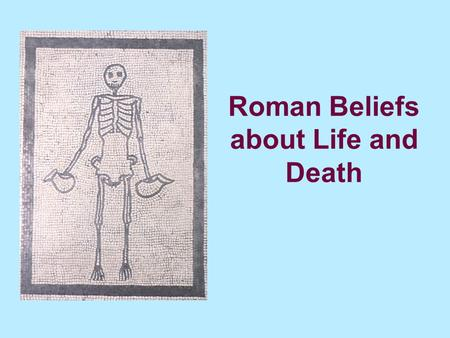 Roman Beliefs about Life and Death. The Romans usually placed the tombs of the dead by the side of the road just outside towns.