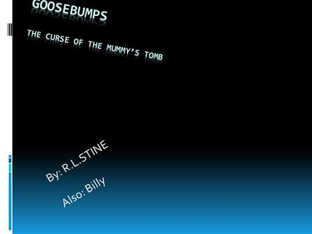 By: R.L.STINE Also: Billy. BEGINNING  Hi I'm Evan I'm on vacation I went to the pyramids my uncle works there. He is very funny and nice. He let me go.
