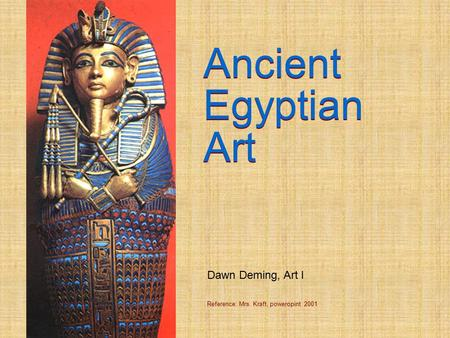 Ancient Ancient Egyptian Egyptian Art Art Dawn Deming, Art I
