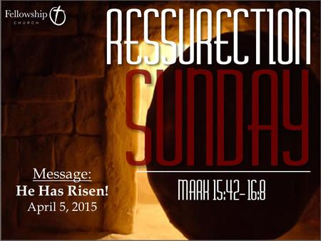 Message: He Has Risen! April 5, 2015. The Burial of Jesus  On Friday after Jesus died, Joseph of Arimathea, a respected member of the Jewish council,