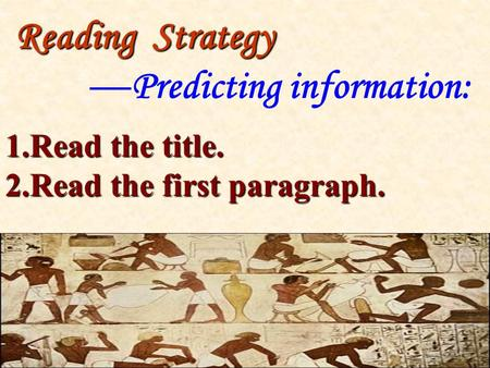 1.Read the title. 2.Read the first paragraph. Reading Strategy — Predicting information: