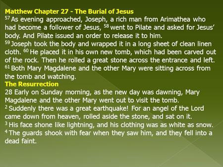 Matthew Chapter 27 - The Burial of Jesus 57 As evening approached, Joseph, a rich man from Arimathea who had become a follower of Jesus, 58 went to Pilate.