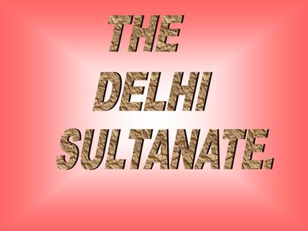 THE DELHI SULTANATE..