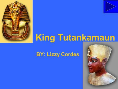 King Tutankamaun BY: Lizzy Cordes. Tutankamaun's Life Before Reign King Tutankamaun's name at birth- Tutankaton Childhood- hunting, swimming, studying.