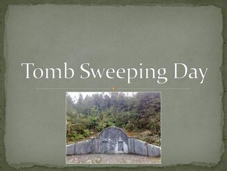 Tomb Sweeping Day is a day for people to think about their ancestors at their tombs. sweep the tombs give things to their ancestors burn paper money.