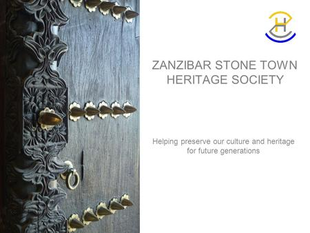 ZANZIBAR STONE TOWN HERITAGE SOCIETY Helping preserve our culture and heritage for future generations.