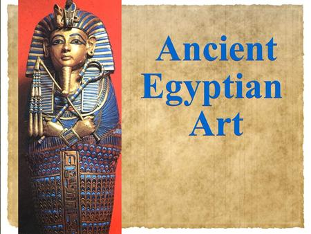 Ancient Egyptian Art Ancient Egyptian Art. Remember: You will receive a grade on your notes for the presentation as well as the test grade. Tutankhamun.