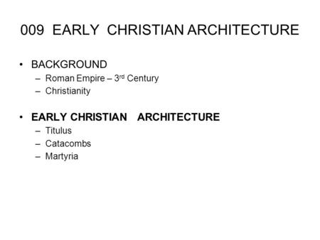 009 EARLY CHRISTIAN ARCHITECTURE