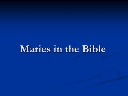 Maries in the Bible. How many Maries are mentioned in the Bible beside St. Mary the Virgin? 1. 1. Miriam the Sister of Moses and Aaron 2. 2. Mary Magdalene.