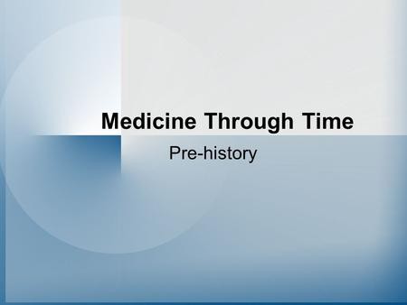 Medicine Through Time Pre-history. What was Prehistoric Medicine capable of doing? Make a list of some of the equipment that modern doctors use to diagnose.
