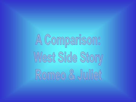 "a comparison of the events in romeo and juliet and the west side story The musical is based off of shakespeare's ""romeo and juliet"" and this is one  the racism in west side story  put down too much in comparison to the."