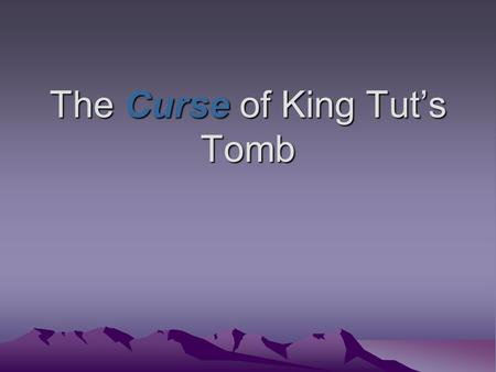 "The Curse of King Tut's Tomb. How it all began… ""Death shall come on swift wings to him that toucheth the tomb of Pharaoh."" These are the words written."