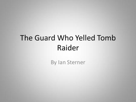 The Guard Who Yelled Tomb Raider By Ian Sterner. A man named Djadao started out as a poor chef for a pharoh. That rich man got bored of the same foods.