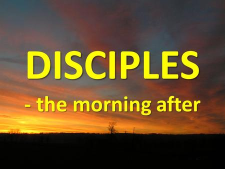 DISCIPLES - the morning after. Maths Problem What day of the week was the morning after the crucifixion? Crucifixion (day) Wednesday night (=Thurs) Thursday.