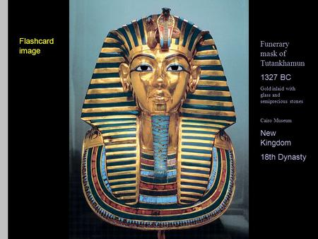 Flashcard image Funerary mask of Tutankhamun 1327 BC Gold inlaid with glass and semiprecious stones Cairo Museum New Kingdom 18th Dynasty Flashcard image.
