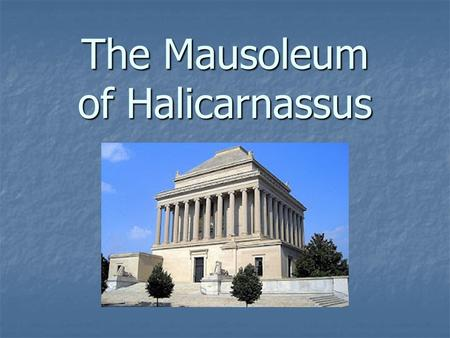 The Mausoleum of Halicarnassus. Purpose The purpose for the Mausoleum of Halicarnassus was to be a tomb for the famous satrap, governor, Mausolus. It.