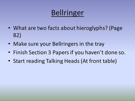 Bellringer What are two facts about hieroglyphs? (Page 82) Make sure your Bellringers in the tray Finish Section 3 Papers if you haven't done so. Start.