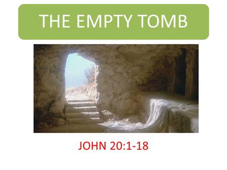 THE EMPTY TOMB JOHN 20:1-18. Introduction  Think about this.  Ann is lying on the floor dead.  There is broken glass and water all around her.  Stuart.