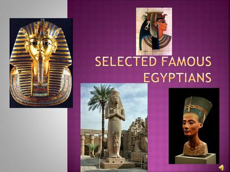 " Tutankhamen ""The Boy King""  Accomplished little during his reign  He is the most famous Pharaoh ever."