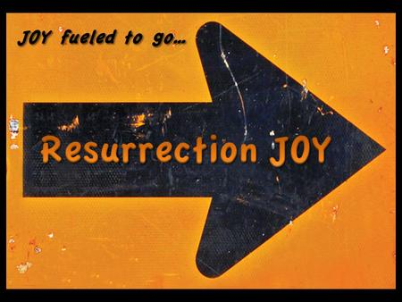 JOY fueled to go…. 1 After the Sabbath, at dawn on the first day of the week, Mary Magdalene and the other Mary went to look at the tomb. 2 There was.