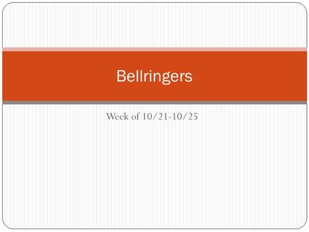 Week of 10/21-10/25 Bellringers. 10/21/13 Bellringer Use the context clues for the underlined word: Bill's father was an inspector for the city. His job.